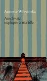 Annette Wieviorka - Auschwitz expliqué à ma fille.