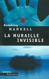 Henning Mankell - La muraille invisible.