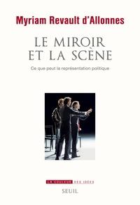 Myriam Revault d'Allonnes - Le miroir et la scène - Ce que peut la représentation politique.