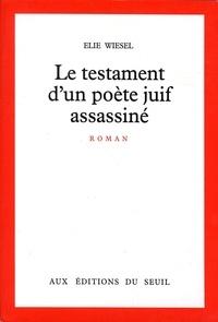 Elie Wiesel - Le Testament d'un poète juif assassiné.