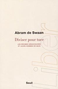 Abram de Swaan - Diviser pour tuer - Les régimes génocidaires et leurs hommes de main.