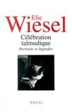 Elie Wiesel - Célébration talmudique - Portraits et légendes.