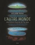 L' autre monde : une histoire illustrée de l'au-delà / Guillaume Duprat   Duprat, Guillaume. Auteur