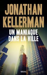 Jonathan Kellerman - Une enquête de Milo Sturgis et Alex Delaware  : Un maniaque dans la ville.