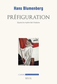 Hans Blumenberg - Préfiguration - Quand le mythe fait l'histoire.