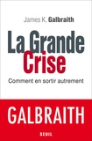 James K. Galbraith - La grande crise - Comment en sortir autrement.
