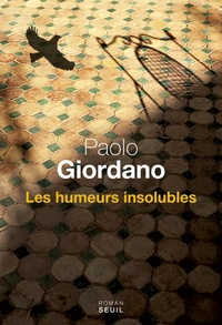 Paolo Giordano - Les humeurs insolubles.