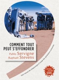 Pablo Servigne et Raphaël Stevens - Comment tout peut s'effondrer - Petit manuel de collapsologie à l'usage des générations présentes.