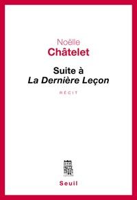 Noëlle Châtelet - Suite à La Dernière Leçon.