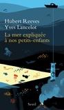 Hubert Reeves et Yves Lancelot - La mer expliquée à nos petits-enfants.