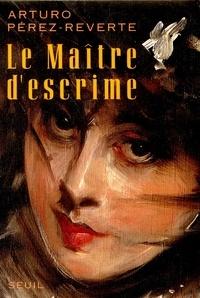 Arturo Pérez-Reverte - Le Maître d'escrime.