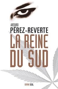 Arturo Pérez-Reverte - La reine du Sud.