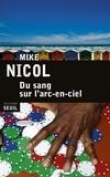 Mike Nicol - Du sang sur l'arc-en-ciel.