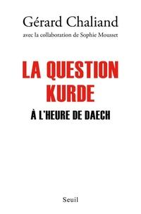Gérard Chaliand - La question Kurde à l'heure de Daech.