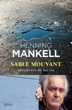 Henning Mankell - Sable mouvant - Fragments de ma vie.