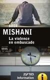 Mishani Dror - La violence en embuscade.