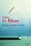 Sylvie Le Bihan - Là où s'arrête la terre.