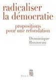 Dominique Rousseau - Radicaliser la démocratie - Propositions pour une refondation.