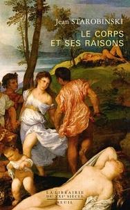 Jean Starobinski - Le corps et ses raisons.