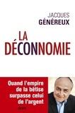 Jacques Généreux - La déconnomie - Quand l'empire de la bêtise surpasse celui de l'argent.