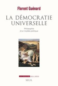 Florent Guénard - La démocratie universelle - Philosophie d'un modèle politique.