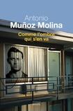 Comme l'ombre qui s'en va : roman / Antonio Muñoz Molina | Muñoz Molina, Antonio (1956-....). Auteur