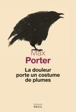 Max Porter - La douleur porte un costume de plumes.