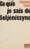 Pierre Daix et Claude Durand - Ce que je sais de Soljénitsyne.