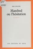 Eric Holder - Manfred ou l'Hésitation.