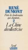 René Dumont - Finis les lendemains qui chantent  Tome 2 - Surpeuplée, totalitaire, la Chine décollectivise.