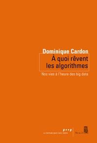 Dominique Cardon - A quoi rêvent les algorithmes - Nos vies à l'heure des big data.