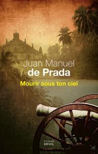 Juan Manuel de Prada - Mourir sous ton ciel.