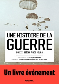 Bruno Cabanes - Une histoire de la guerre - Du XIXe siècle à nos jours.