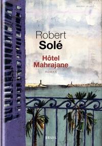 Robert Solé - Hôtel Mahrajane.