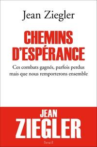 Jean Ziegler - Chemins d'espérance - Ces combats gagnés, parfois perdus mais que nous remporterons ensemble.