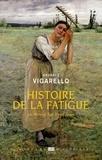 Georges Vigarello - Histoire de la fatigue - Du Moyen Age à nos jours.