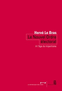 Hervé Le Bras - Le nouvel ordre électoral - Tripartisme contre démocratie.
