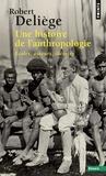 Robert Deliège - Une histoire de l'anthropologie - Ecoles, auteurs, théories.