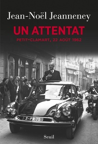 Jean-Noël Jeanneney - Un attentat - Petit-Clamart, 22 août 1962.