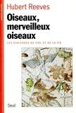 Hubert Reeves - Oiseaux, merveilleux oiseaux - Les dialogues du ciel et de la vie.