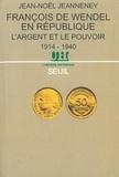 Jean-Noël Jeanneney - François de Wendel en République - L'argent et le pouvoir, 1914-1940.