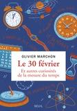 Olivier Marchon - Le 30 février. Et autres curiosités de la mesure du temps.