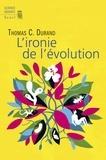 Thomas C Durand - L'ironie de l'évolution.