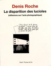 Denis Roche - La disparition des lucioles - (Réflexions sur l'acte photographique).