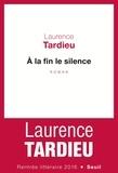 Laurence Tardieu - A la fin le silence.
