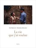Patrice Franceschi - La vie que j'ai voulue.