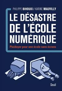 Philippe Bihouix et Karine Mauvilly-Graton - Le désastre de l'école numérique - Plaidoyer pour une école sans écrans.