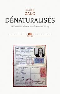 Claire Zalc - Dénaturalisés - Les retraits de nationalité sous Vichy.