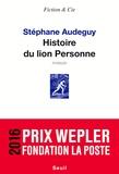 Stéphane Audeguy - Histoire du lion Personne.