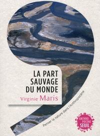 Virginie Maris - La part sauvage du monde - Penser la nature dans l'Anthropocène.